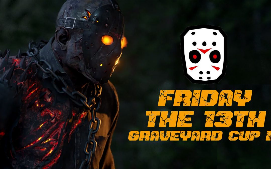 Friday the 13th Means One Thing … Grave Yard Cup III